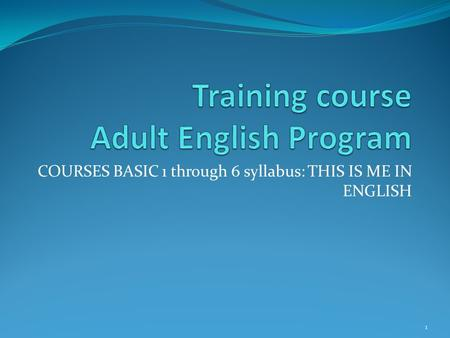COURSES BASIC 1 through 6 syllabus: THIS IS ME IN ENGLISH 1.
