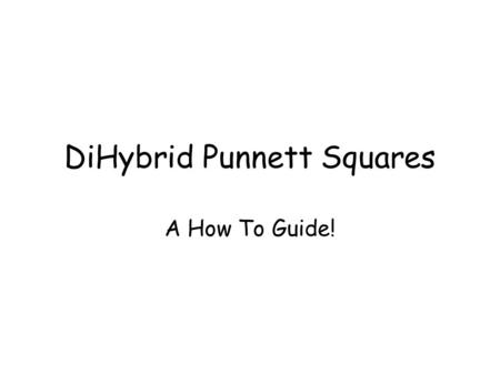 DiHybrid Punnett Squares A How To Guide!. When we study two traits on different chromosomes, at one time, we call this a dihybrid cross. You still follow.