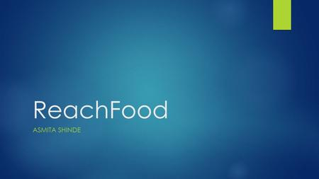 ReachFood ASMITA SHINDE. Index  Assumptions  Features  Technology  App Structure  Screenshots  Future Enhancements  References.