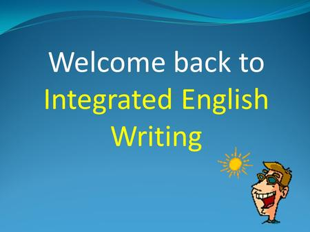 "Welcome back to Integrated English Writing Attendance Please raise your hand and say ""HERE!"""