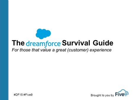 The Survival Guide For those that value a great (customer) experience Brought to you by #DF15 #Five9.