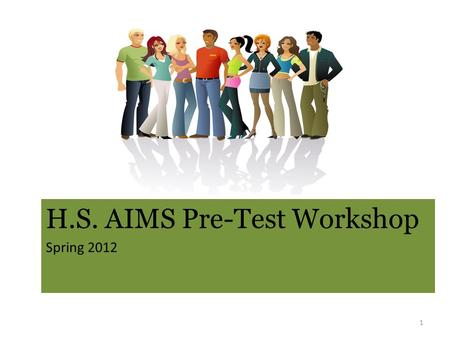 H.S. AIMS Pre-Test Workshop Spring 2012 1. Critical Dates AIMS Test Delivery to Warehouse Feb. 6 -9 AIMS Test Delivery to Sites Feb. 13 – 14 Short Order.