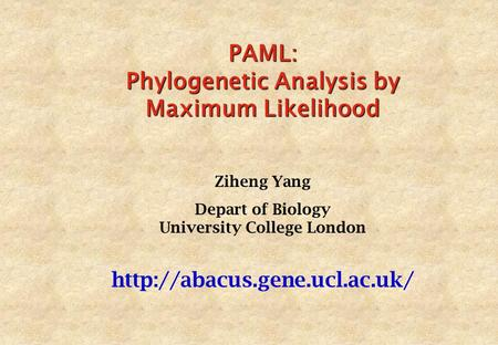 PAML: Phylogenetic Analysis by Maximum Likelihood Ziheng Yang Depart of Biology University College London