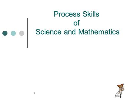 1 Process Skills of Science and Mathematics. I N S T I T U T E F O R I N Q U I R Y: www. e x p l o r a t o r i u m. e d u / i f i2MSC Science Academy.