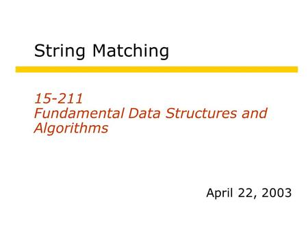String Matching 15-211 Fundamental Data Structures and Algorithms April 22, 2003.