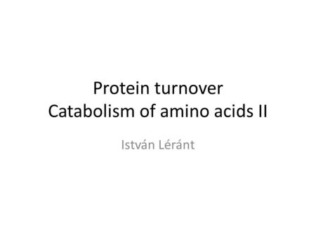 Protein turnover Catabolism of amino acids II