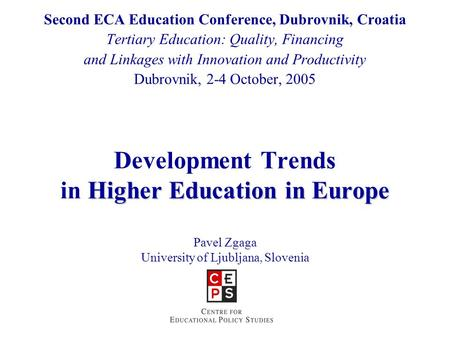 Higher Education in Europe Development Trends in Higher Education in Europe Pavel Zgaga University of Ljubljana, Slovenia Second ECA Education Conference,