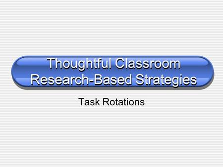 Thoughtful Classroom Research-Based Strategies Task Rotations.