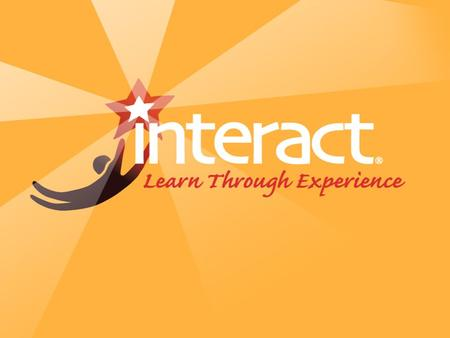 What is Interact? Active learning projects that: use authentic situations engage students challenge students.