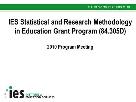 IES Statistical and Research Methodology in Education Grant Program (84.305D) 2010 Program Meeting.
