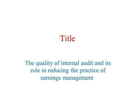 Title The quality of internal audit and its role in reducing the practice of earnings management.
