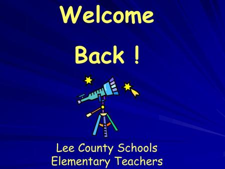 Welcome Back ! Lee County Schools Elementary Teachers.