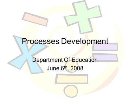 Processes Development Department Of Education June 6 th, 2008.