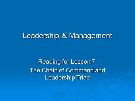 Leadership & Management Reading for Lesson 7: The Chain of Command and Leadership Triad.