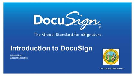 DOCUSIGN CONFIDENTIAL Michael Hunt Account Executive Introduction to DocuSign.
