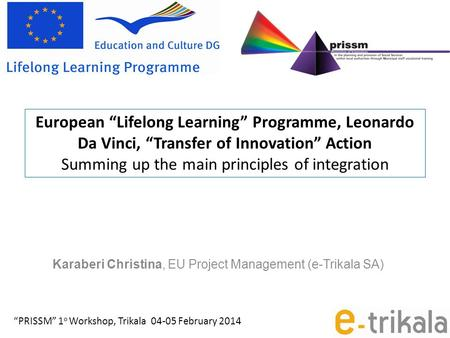 "European ""Lifelong Learning"" Programme, Leonardo Da Vinci, ""Transfer of Innovation"" Action Summing up the main principles of integration Karaberi Christina,"