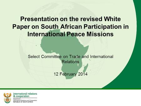 Presentation on the revised White Paper on South African Participation in International Peace Missions Select Committee on Trade and International Relations.