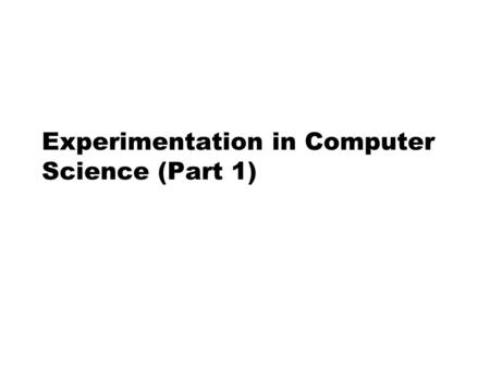 Experimentation in Computer Science (Part 1). Outline  Empirical Strategies  Measurement  Experiment Process.