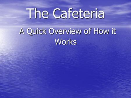 The Cafeteria A Quick Overview of How it Works. The Cafeteria Schedule Monday- Saturday Breakfast 8:00am-9:00am Lunch 11:30am-2:00pm Dinner 5:00pm-7:00pm.