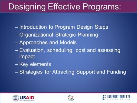 1 Designing Effective Programs: –Introduction to Program Design Steps –Organizational Strategic Planning –Approaches and Models –Evaluation, scheduling,