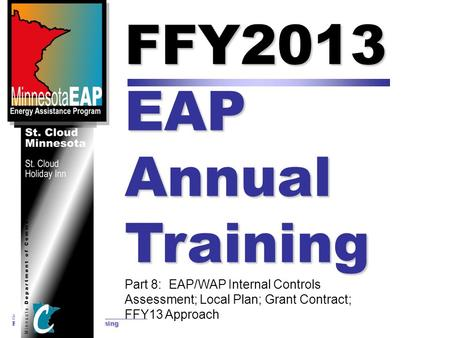 August 15 & 16, 2012 FFY2013 EAP Annual Training FFY2013 EAP Annual Training Part 8: EAP/WAP Internal Controls Assessment; Local Plan; Grant Contract;
