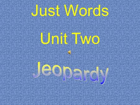 Just Words Unit Two. $200 $300 $400 $500 $100 $200 $300 $400 $500 $100 $200 $300 $400 $500 $100 $200 $300 $400 $500 $100 $200 $300 $400 $100 Concepts.