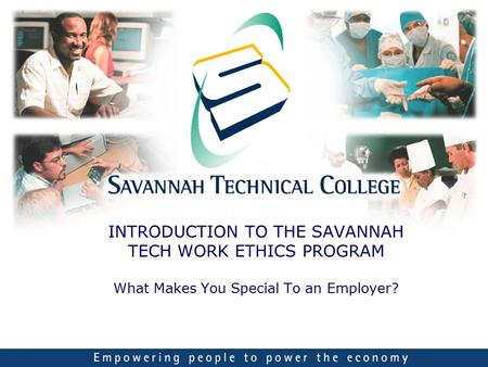INTRODUCTION TO THE SAVANNAH TECH WORK ETHICS PROGRAM What Makes You Special To an Employer?