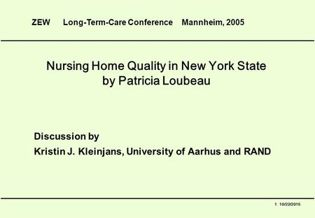 1 10/22/2015 Nursing Home Quality in New York State by Patricia Loubeau Discussion by Kristin J. Kleinjans, University of Aarhus and RAND ZEW Long-Term-Care.