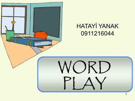 1 WORD PLAY HATAYİ YANAK 0911216044. Word play or wordplay is a literary technique in which the words that are used become the main subject of the work,