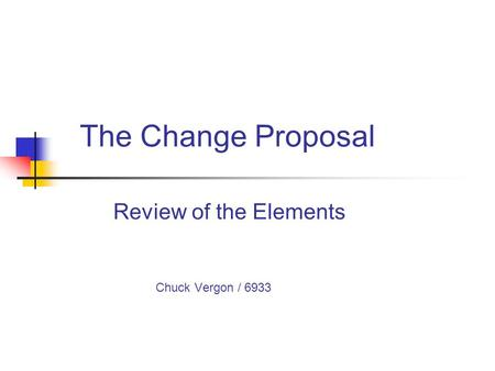 The Change Proposal Review of the Elements Chuck Vergon / 6933.