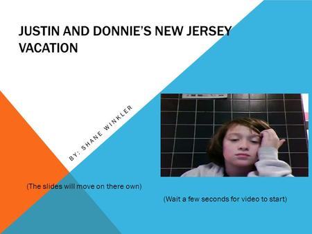 JUSTIN AND DONNIE'S NEW JERSEY VACATION BY: SHANE WINKLER (Wait a few seconds for video to start) (The slides will move on there own)