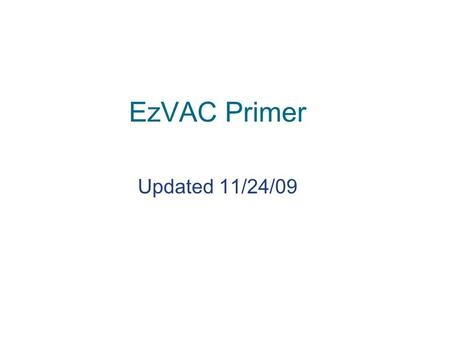 EzVAC Primer Updated 11/24/09. Welcome to EzVAC! EzVAC is an online immunization registry run by NYPH EzVAC has many features –Looking up immunization.