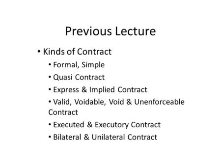 Previous Lecture Kinds of Contract Formal, Simple Quasi Contract