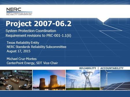 Project 2007-06.2 System Protection Coordination Requirement revisions to PRC-001-1.1(ii) Texas Reliability Entity NERC Standards Reliability Subcommittee.