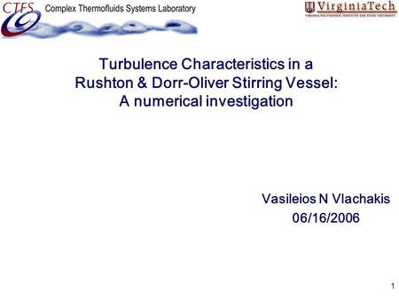 1 Turbulence Characteristics in a Rushton & Dorr-Oliver Stirring Vessel: A numerical investigation Vasileios N Vlachakis 06/16/2006.