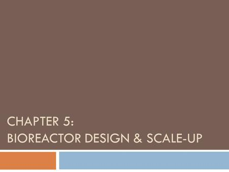 Chapter 5: BIOREACTOR DESIGN & SCALE-UP