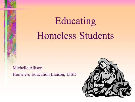 Educating Homeless Students Michelle Allison