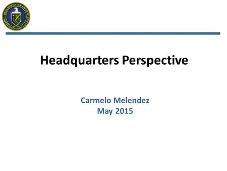 Headquarters Perspective Carmelo Melendez May 2015.
