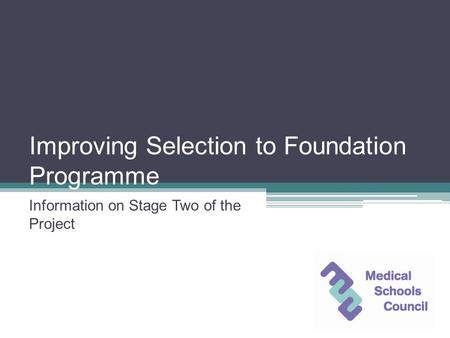 Improving Selection to Foundation Programme Information on Stage Two of the Project.