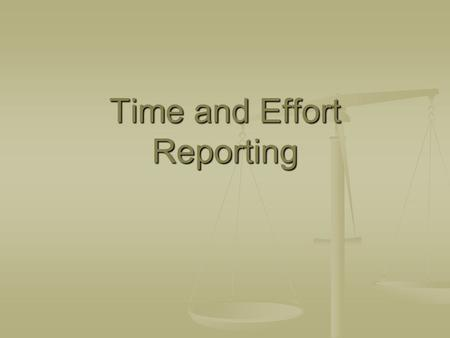 Time and Effort Reporting. Where is the Requirement? Time and effort reporting is required under the Federal Office of Management and Budget's Circular.