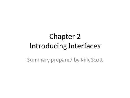 Chapter 2 Introducing Interfaces Summary prepared by Kirk Scott.