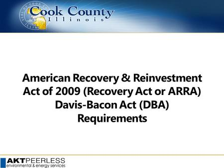 American Recovery & Reinvestment Act of 2009 (Recovery Act or ARRA) Davis-Bacon Act (DBA) Requirements.