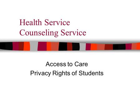 Health Service Counseling Service Access to Care Privacy Rights of Students.