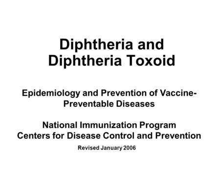 Diphtheria and Diphtheria Toxoid Epidemiology and Prevention of Vaccine- Preventable Diseases National Immunization Program Centers for Disease Control.