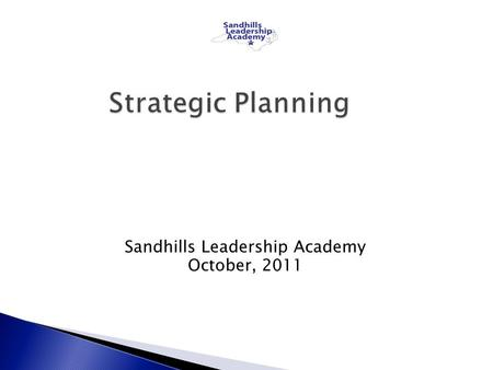 Sandhills Leadership Academy October, 2011.  A shared, focused vision for children  A plan that defines how each department, Board of Education, the.