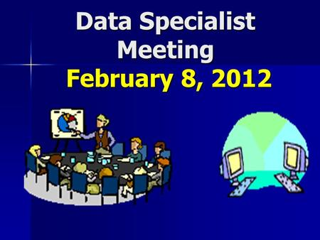 Data Specialist Meeting February 8, 2012. PLEASE SIGN IN AND REMOVE ALL PAPERWORK FROM YOU FOLDERS.