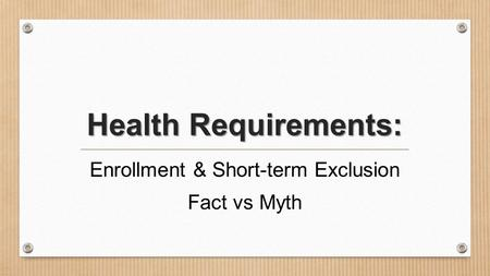 Health Requirements: Enrollment & Short-term Exclusion Fact vs Myth.