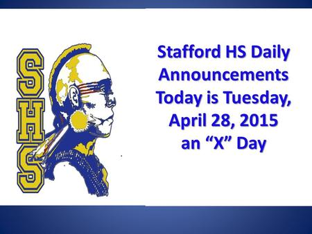 "Stafford HSDaily Announcements Today is Tuesday, April 28, 2015 an ""X"" Day Stafford HS Daily Announcements Today is Tuesday, April 28, 2015 an ""X"" Day."