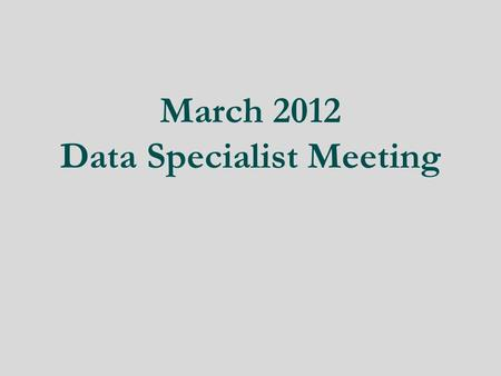 March 2012 Data Specialist Meeting Eleni Pressley Systems Analyst – Data Support.