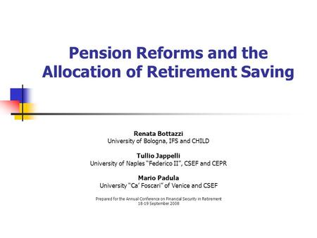 "Pension Reforms and the Allocation of Retirement Saving Renata Bottazzi University of Bologna, IFS and CHILD Tullio Jappelli University of Naples ""Federico."